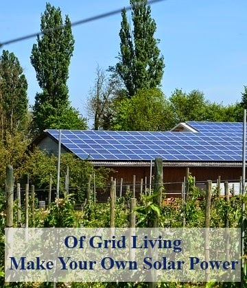 Off the Grid Living - Make Your Own Solar Power