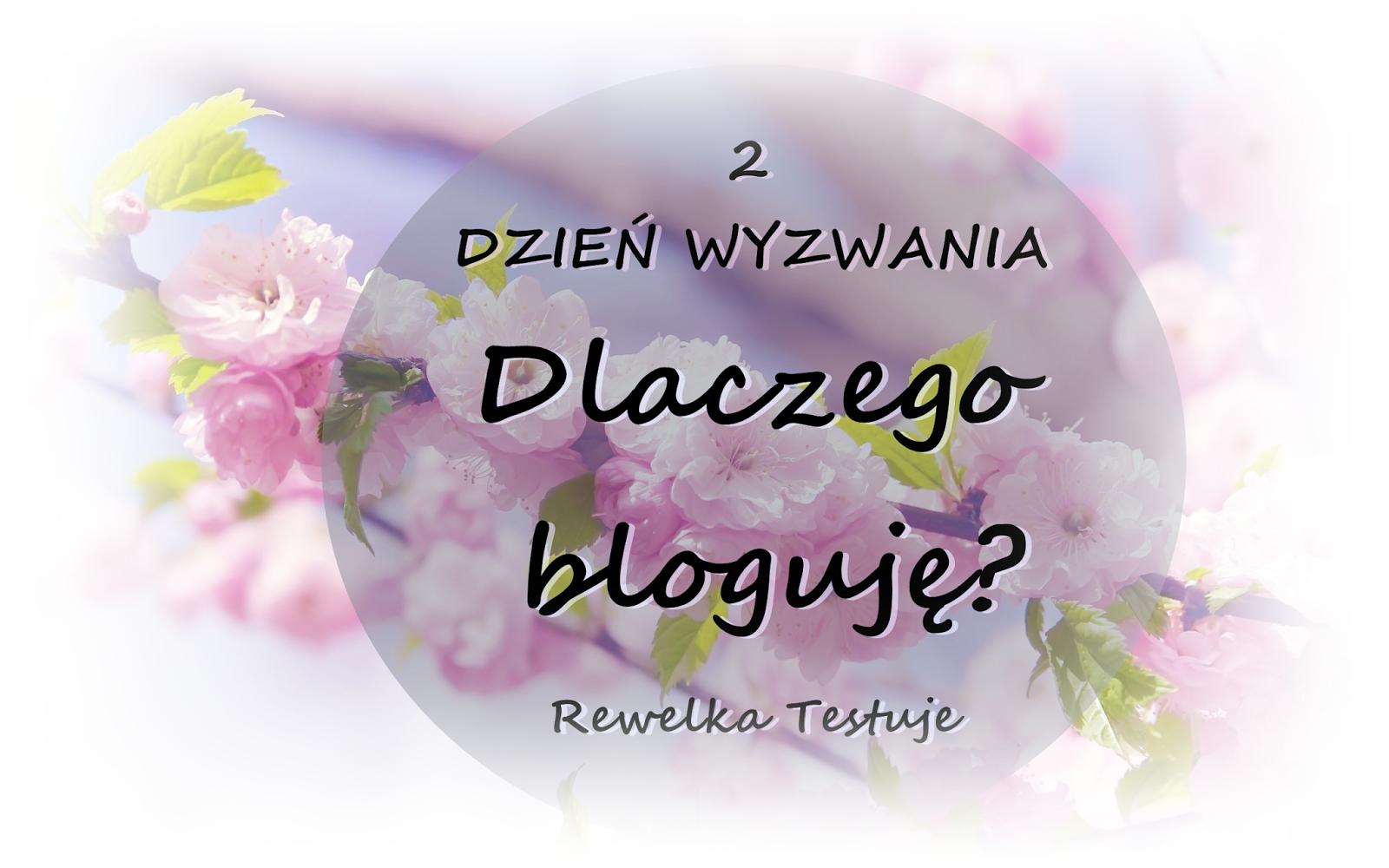 Dlaczego bloguję? - wyzwanie blogowe dzień 2