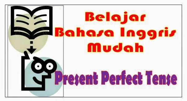 Belajar Mudah Bahasa Inggris : Present Perfect Tense