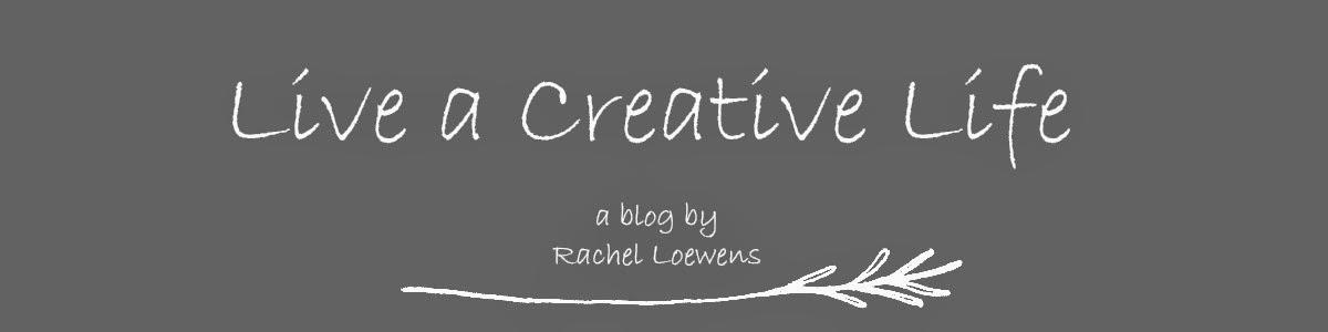 Rachel Loewens... live a creative life
