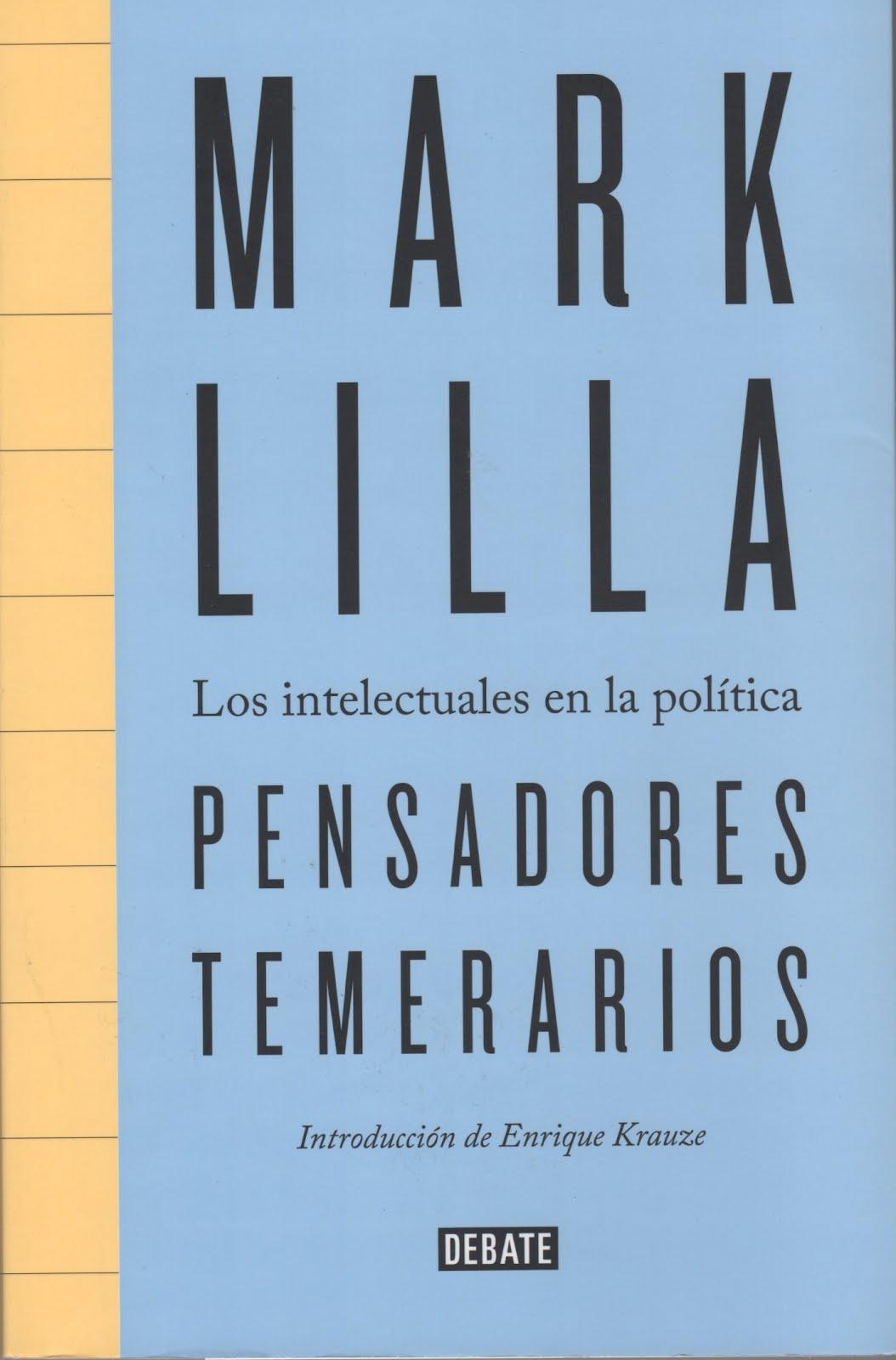 Mark Lilla (Pensadores temerarios) Los intelectuales en la política