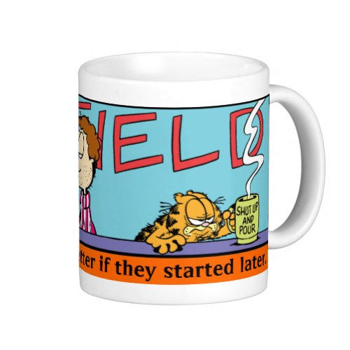 Garfield - I'd like mornings better if they started later - Funny Coffee Mug