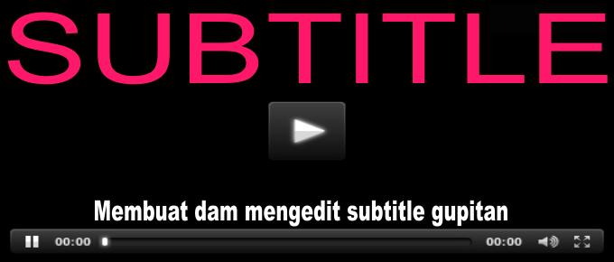 Cara Membuat Subtitle Film