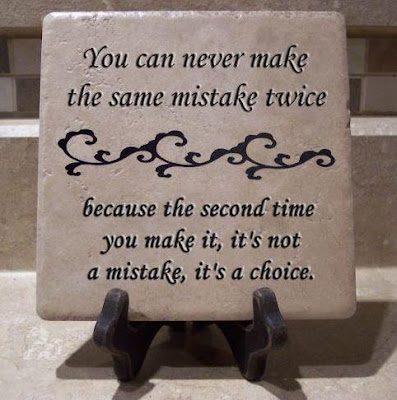 You can never make the same mistake twice