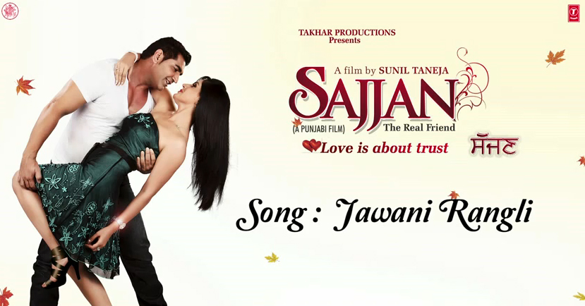 Jawani Rangli Song Lyrics/Video - Sajjan – The Real Friend (2013)