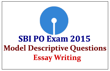 sbi po exam descriptive essay writing on the topic  sbi po exam 2015 descriptive essay writing on the topic