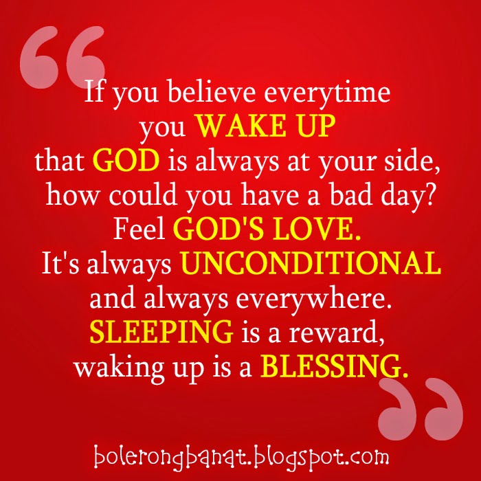 Fell God's love, it's always unconditional.