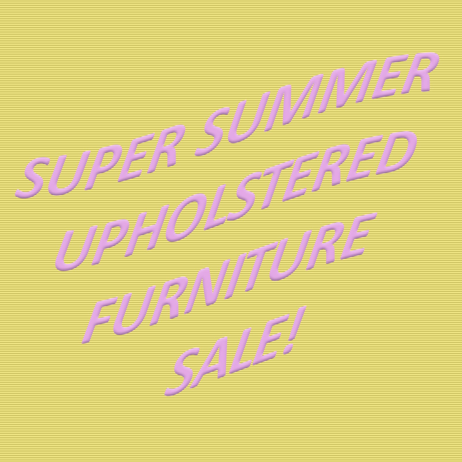 Super Summer Upholstered Furniture Sale