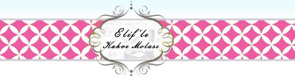 Elif'le Kahve Molası - Yaşam Haberleri - Moda Haberleri - Sağlık ve Yaşam Haberleri