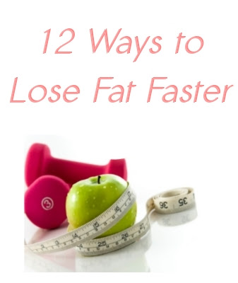 12 Ways to Lose Fat Faster