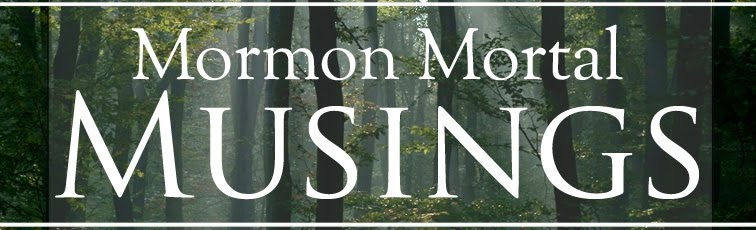 Mormon Mortal Musings