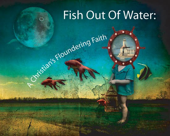 Fish Out of Water - A Christian's Floundering Faith