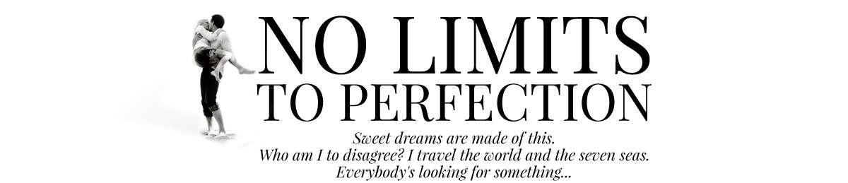 NО LIMITS TO PERFECTION