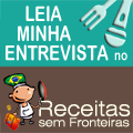 Fui convidada para uma entrevista no site Receitas sem fronteiras. Vejam aqui: