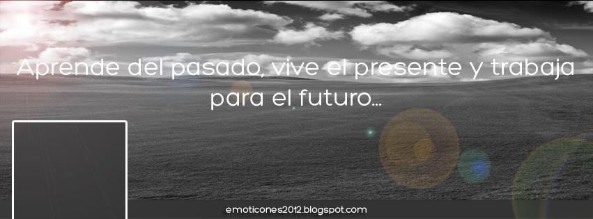 Aprende del pasado, vive el presente y trabaja para el futuro...