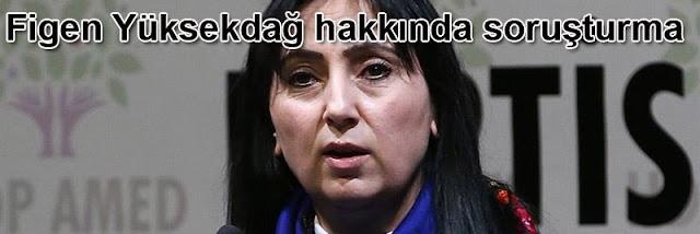 HDP Eş Genel Başkanı Figen Yüksekdağ hakkında soruşturma açıldı