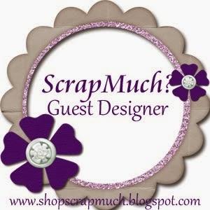 Scrap Much 2/15/14 Guest Designer