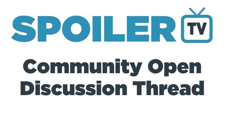 The SpoilerTV Community Open Discussion Thread