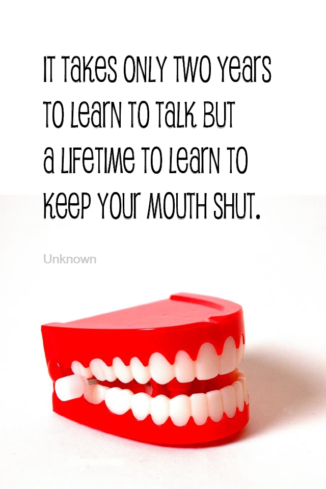 visual quote - image quotation for Communication - It takes only two years to learn to talk but a lifetime to learn to keep your mouth shut. - Unknown