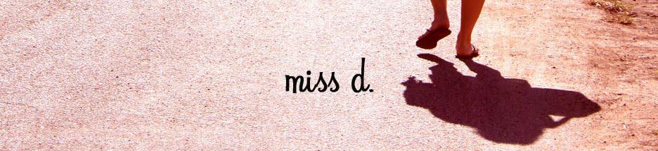 ...miss d...
