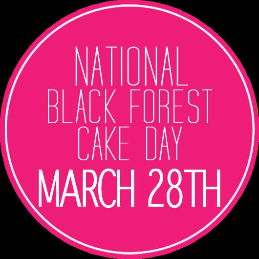 March 28 = National Black Forest Cake Day -- I don't think I've ever ...