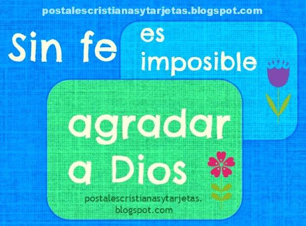 Sin fe es imposible agradar a Dios. Postal Cristiana. Tarjeta, imágenes gratis con versículos bíblicos, citas, para compartir con amigos, celular, facebook, twitter.