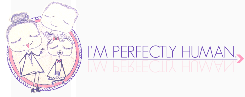 I'm perfectly human.