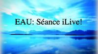 EAU: Séance iLive!