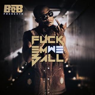 B.o.B - Fuck Em We Ball Lyrics