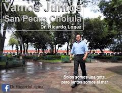 JUNTOS, VAMOS A DEMOSTRAR QUE ESTAMOS DE PIE Y LUCHANDO POR CHOLULA: Dr. Ricardo López