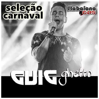 Guig Ghetto - Seleção Carnaval - Só Tops