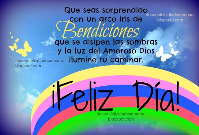 Feliz Día de Bendiciones. Imágenes cristianas con arco iris de bendiciones, postales cristianas con lindas imágenes de bendición de Dios. Tarjetas gratis para el facebook, saludo de buenos días, buen día amigos.