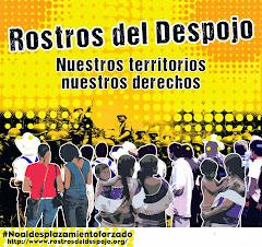 Campaña Rostros del despojo #Noaldesplazamientoforzado ¡Participa!