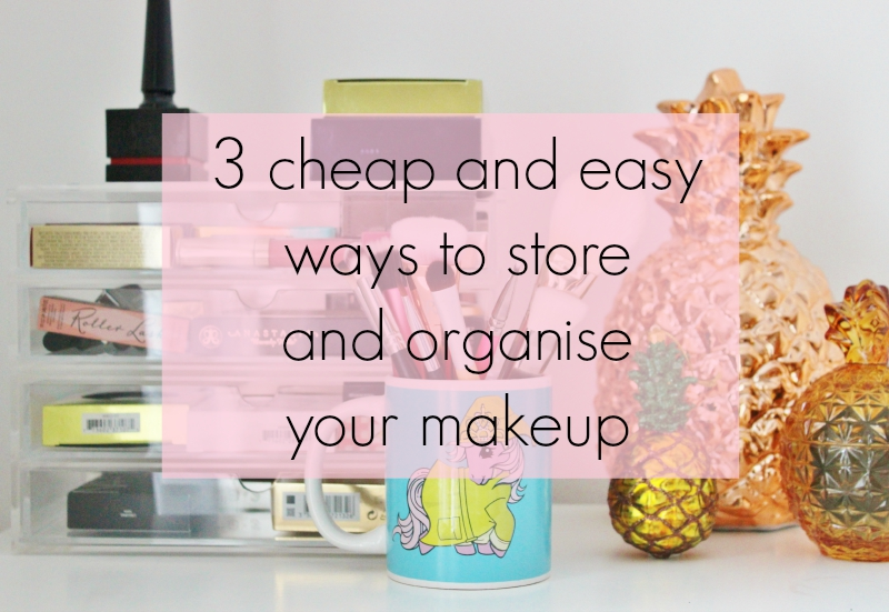 cheap and easy ways to store and organise your makeup