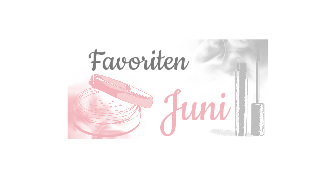 Juni Favoriten - Beauty and non-Beauty
