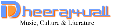 Dheeraj4uall : Music, Culture & Literature
