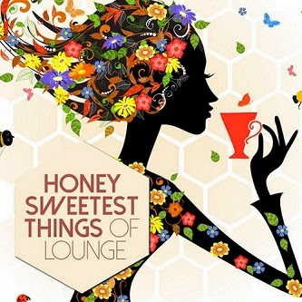 honey sweetest things of lounge 2014 baixarcdsdemusicas Honey Sweetest Things of Lounge