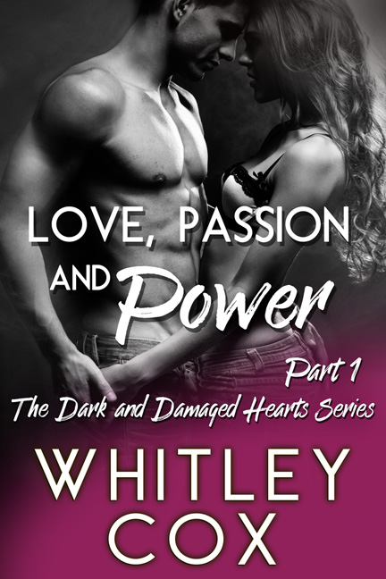 Love, Passion and Power: Part 1 By Whitley Cox
