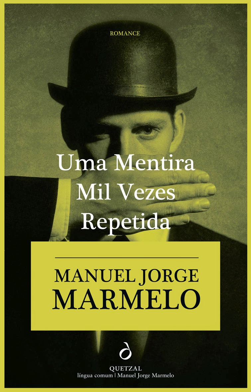 Uma Mentira Mil Vezes Repetidas, Manuel Jorge Marmelo, Prémio Correntes d'Escritas 2014, Quetzal