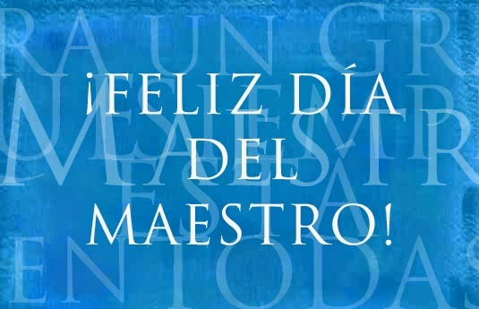 Feliz Dia del Maestro, parte 1