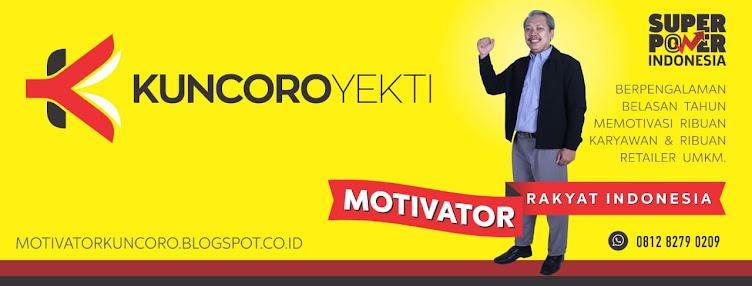 Motivator Kuncoro Y., adalah Motivator Rakyat Indonesia (Bersama Wujudkan Super Power Indonesia).