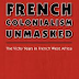 French Colonialism Unmasked: The Vichy Years in French West Africa by Ruth Ginio