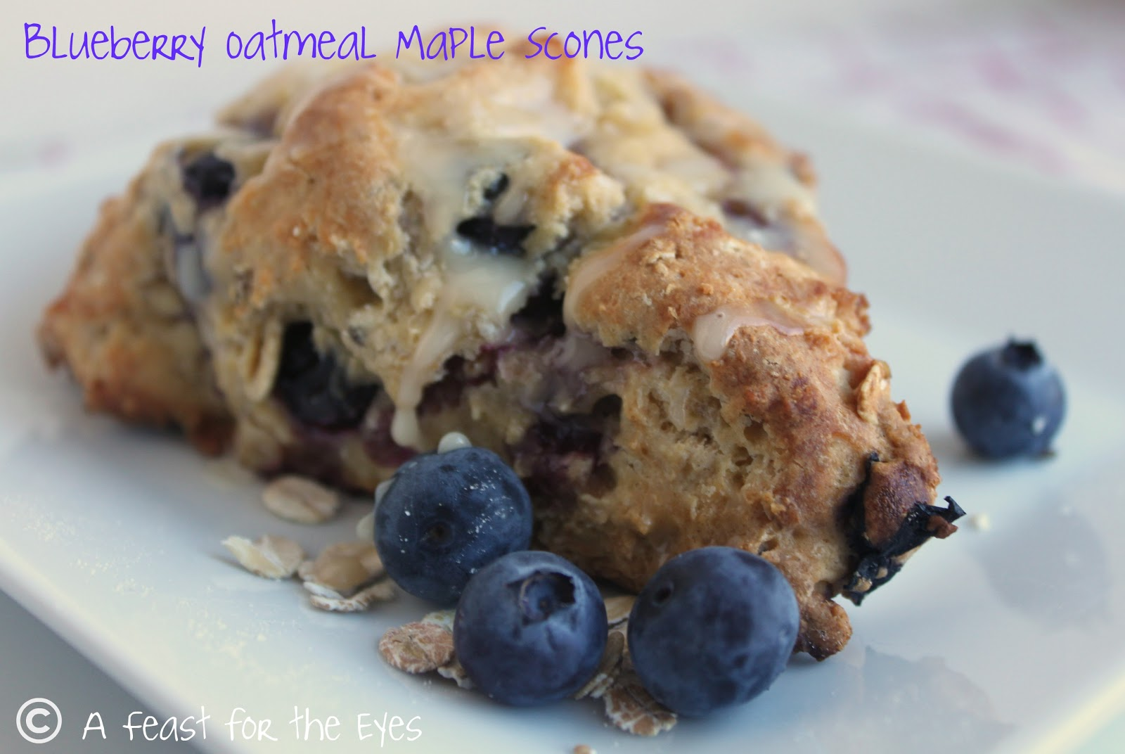 A Feast for the Eyes: Blueberry Oatmeal Maple Scones ...