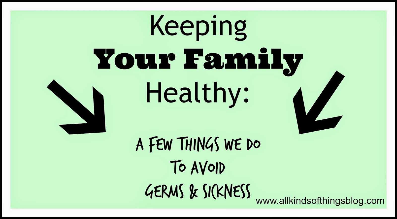 Keeping Your Family Healthy: A Few Things We Do to Avoid Germs & Sickness