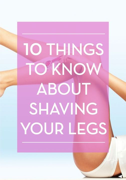 10 Things No One Ever Tells You About Shaving Your Legs