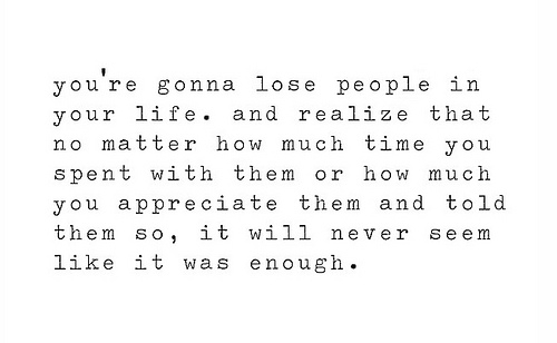 Sad Quotes About Losing The Love Of Your Life : Youre gonna lose people in your life. And realize that no matter how ...
