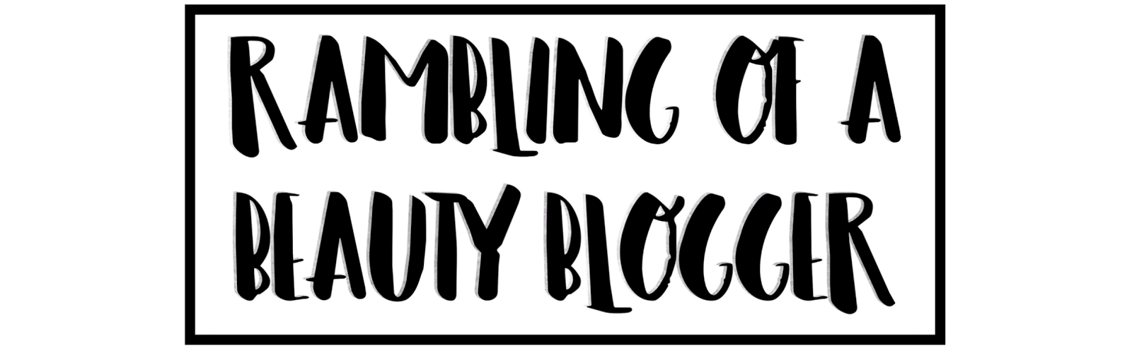 Rambling of a Beauty Blogger