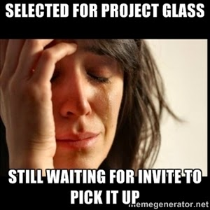 First World Problems: Selected for Project Glass—still waiting for invite to pick it up
