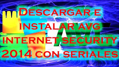 DESCARGAR AVG INTERNET SECURIY 2014 FULL (seriales) (hasta 2018)