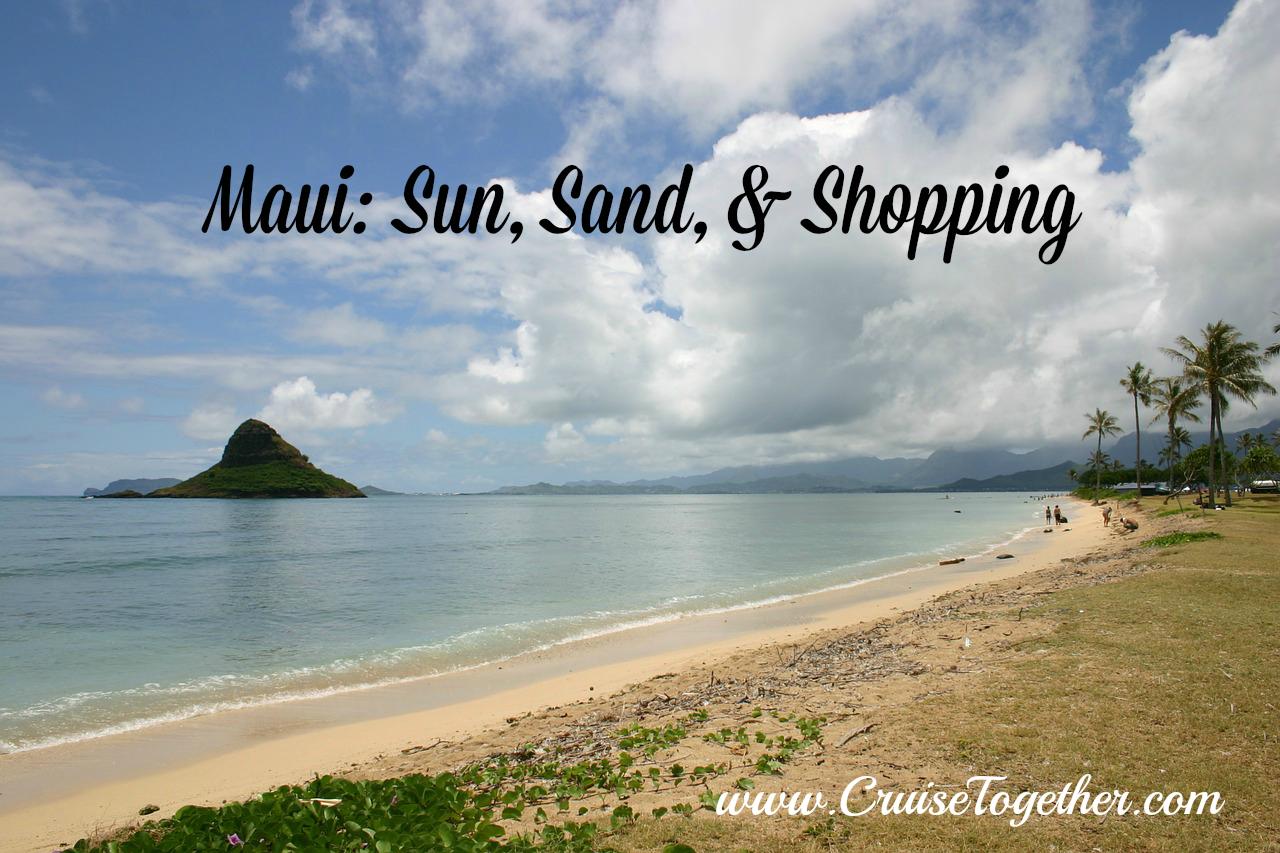 Maui: Sun, Sand, & Shopping with www.CruiseTogether.com
